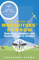 The cause of mosquitoes' sorrow : beginnings, blunders and breakthroughs in Science
