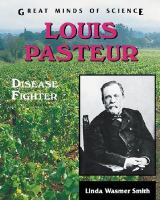 Louis Pasteur : disease fighter