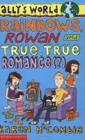 Rainbows, Rowan and the true, true romance (?)