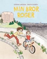 Min bror Roger / text: Stefan Larsson ; illustrationer: Malin Svarén