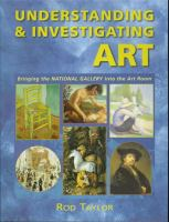 Understanding & investigating art : bringing the national gallery into the art room / Rod Taylor