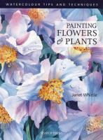 Painting flowers and plants / Janet Whittle