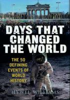 Days that changed the world : the 50 defining events of world history