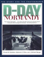D-Day Normandy : the story and photographs / Donald M. Goldstein, Katherine V. Dillon, and J. Michael Wenger