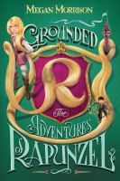 Grounded : the adventures of Rapunzel