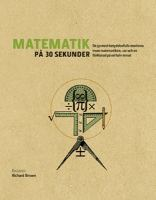 Matematik på 30 sekunder : de 50 mest betydelsefulla teorierna inom matematiken, var och en förklarad på en halv minut / redaktör: Richard Brown ; skribenter: Richard Brown ... ; översättning: Gunnar Hasseläng ; [illustrationer: Ivan Hissey] ; [porträttexter: Viv Croot]