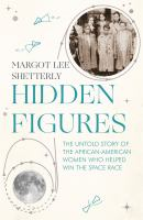 Hidden figures : the untold story of the African American women who helped win the space race / Margot Lee Shetterly