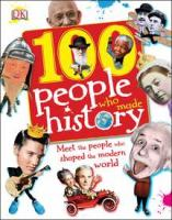 100 people who made history : meet the people who shaped the modern world / written by Ben Gilliland ; consultant: Philip Parker.