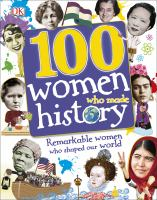 100 women who made history : remarkable women who shaped our world / written by Stella Caldwell ....