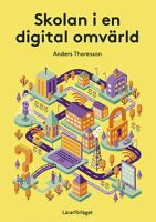 Skolan i en digital omvärld / Anders Thoresson ; [illustratör: Johnny Dyrander].
