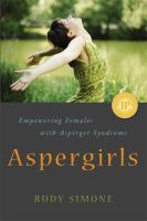 Aspergirls : empowering females with Asperger Syndrome / Rudy Simone.