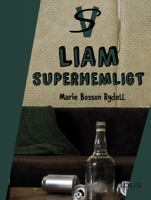 Liam - superhemligt / [Marie Bosson Rydell].