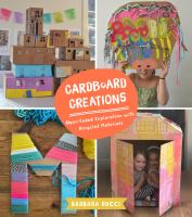 Cardboard creations : open-ended explorations with recycled materials / Barbara Rucci.