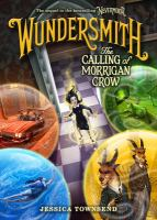 Wundersmith : the calling of Morrigan Crow / Jessica Townsend ; illustrated by James Madsen.
