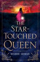 The star-touched queen / Roshani Chokshi.