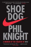 Shoe Dog : a memoir by the creator of Nike / Phil Knight.