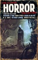 The classic horror collection : terrifying tales from Joseph Sheridan Le Fanu, H. P. Lovecraft, M. R. James, Edgar Allan Poe, William Hope Hodgson, Bram Stoker /