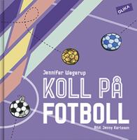 Koll på fotboll / text: Jennifer Wegerup ; illustration: Jenny Karlsson ; form: Linda Boodh.