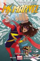 Ms. Marvel: Vol. 3, Crushed / writer: G. Willow Wilson ; artists: Elmo Bondoc, Takeshi Miyazawa