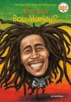 Who was Bob Marley? / by Katie Ellison ; illustrated by Gregory Copeland..