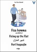 Fixa hemma : parallelltext / Eva Thors Rudvall ; illustrationer: Marie Herzog/illustrations: Marie Herzog ; translated to English by Hedda Friberg-Harnesk ; Ifā Thūrs Rūdfāl ; al-rusūm al-tawḍīḥīyah: Marīyah Hīrzūgh ; al-tarjamah ilá ʿarabīyah: Ḥamīd Kashkūlī ; sawirradii: Marie Herzog ; waxa turjumay: Musa M. Isse.