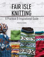 Fair Isle knitting : a practical & inspirational guide / Monica Russel.