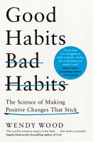 Good habits, bad habits : the science of making positive changes that stick / Wendy Wood.