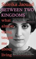 Between two kingdoms : what almost dying taught me about living / Suleika Jaouad.