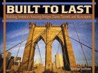 Built to Last : Building America's Amazing Bridges, Dams, Tunnels and Skyscrapers