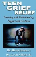 Teen grief relief : parenting with understanding, support and guidance